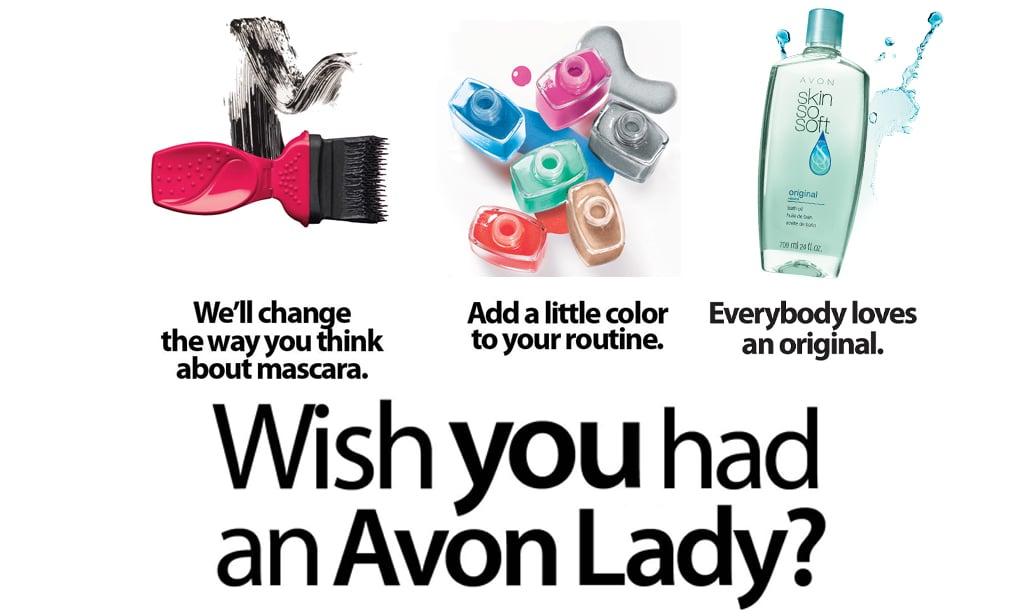 Wish you had an Avon Lady?